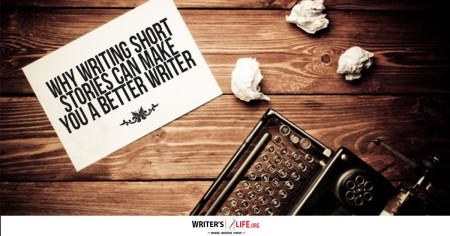 Why Writing Short Stories Can Make You A Better Writer - Writer's Life.org