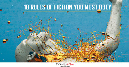 10 Rules Of Fiction You Must Obey - Writer's Life.org