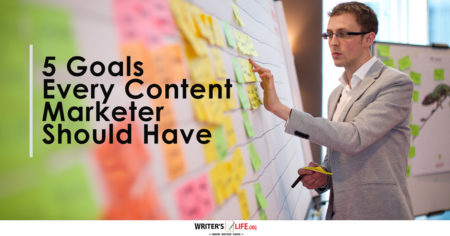 5 Goals Every Content Marketer Should Have - Writer's Life.org