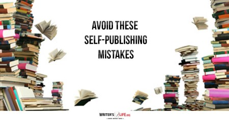 Avoid These Self-Publishing Mistakes - Writer's Life.org