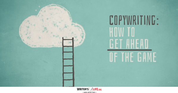 Copywriting: How To Get Ahead Of The Game - Writer's Life.org