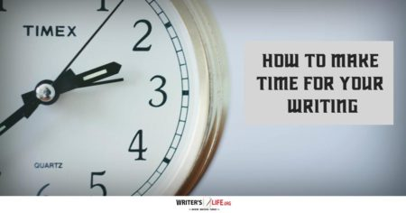 How To Make Time For Your Writing - Writer's Life.org