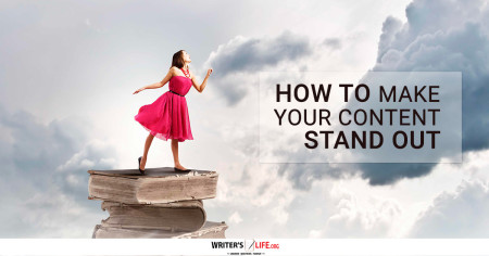 How To Make Your Content Stand Out - Writer's Life.org