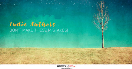 Indie Authors - Don't Make These Mistakes! www.writerslife.org