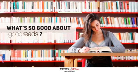 What's So Good About Goodreads? www.writerslife.org