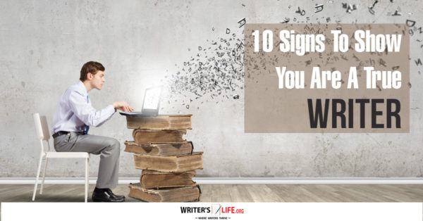 10 Signs To Show You Are A True Writer - Writer's Life.org
