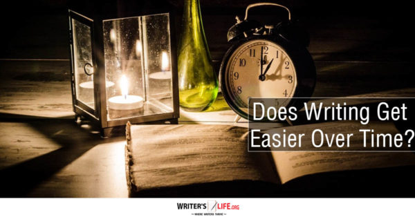 Does Writing Get Easier Over Time? - Writer's Life.org