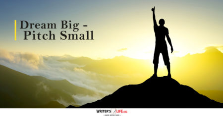 Dream Big - Pitch Small - Writer's Life.org