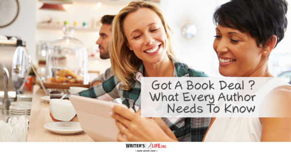 Got A Book Deal? What Every Author Needs To Know - Writer's Life.org