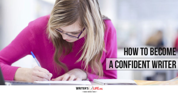 How To Become A Confident Writer - Writer's Life.org