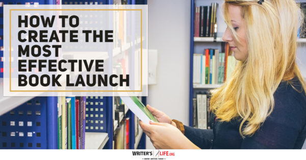 How To Create The Most Effective Book Launch - Writer's Life.