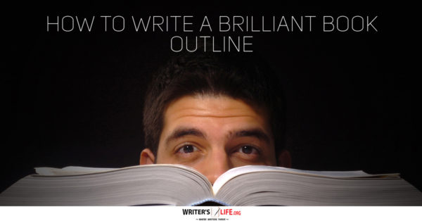 How To Write A Brilliant Book Outline - Writer's Life.org