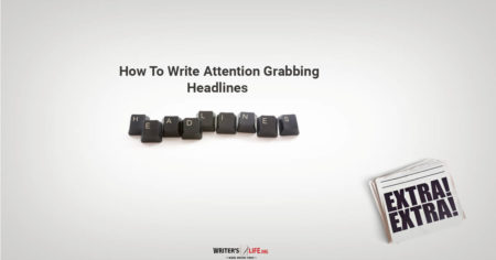 How To Write Attention-Grabbing Headlines - Writer's Life.org