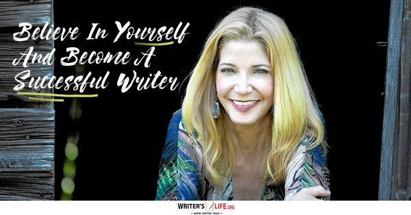 Believe In Yourself And Become A Successful Writer - Writer's Life.org