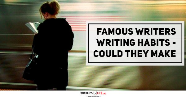 Famous Writers Writing Habits - Could They Make You A Better Writer - writerslife.org