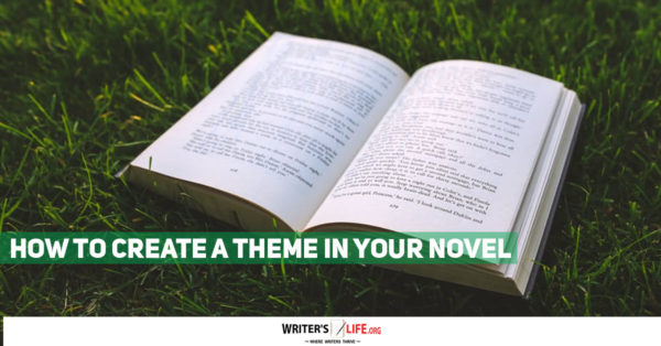 How To Create A Theme In Your Novel - Writer's Life.org