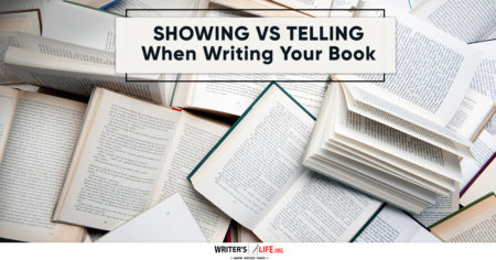 Showing Vs Telling When Writing Your Book - Writer's Life.org