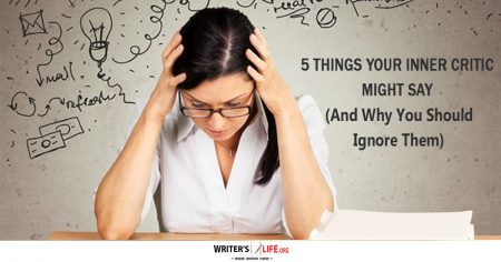 5 Things Your Inner Critic Might Say (And Why You Should Ignore Them - writerslife.org