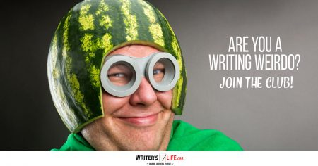 Are You A Writing Weirdo? Join The Club! - Writer's Life.org