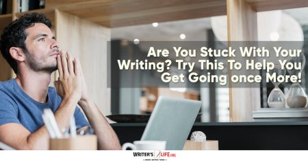 Are You Stuck With Your Writing? Try This To Help You Get Going once more - writerslife.org