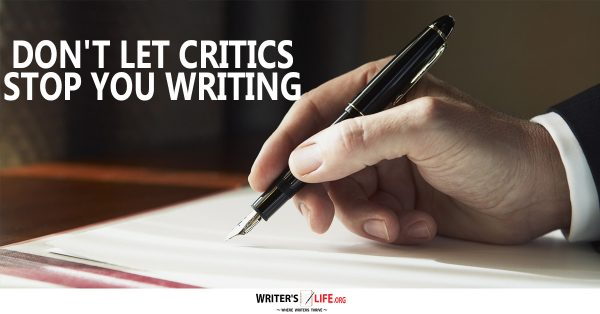 Don't Let Critics Stop You Writing - Writer's Life.org
