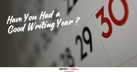 Have You Had A Good Writing Year? - Writer's Life.org