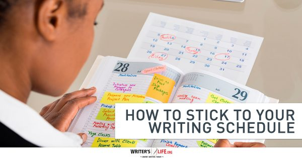 How To Stick To Your Writing Schedule - Writer's Life.org