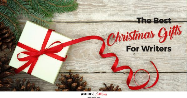 The Best Christmas Gifts For Writers - Writer's Life.org