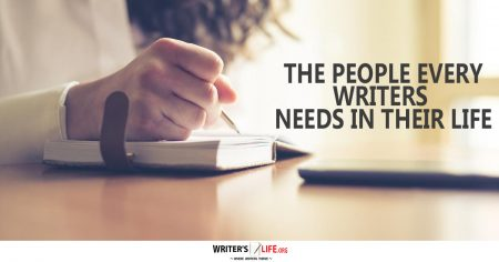 The People Every Writer Needs In Their Life - Writer's Life.org