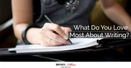 What Do you Love most About Writing? - Writer's Life.org