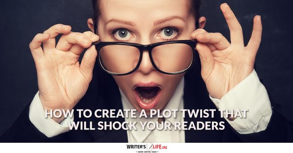 How To Create A Plot Twist That Will Shock Your Readers - Writer's Life.org www.writerslife.org