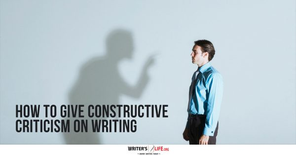 How To Give Constructive Criticism On Writing - Writer's Life.org