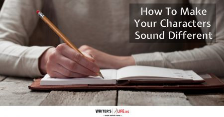 How To Make Your Characters Sound Different - Writer's Life.org