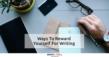 Ways To Reward Yourself For Writing - Writer's Life.org