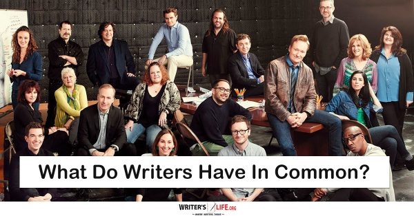 What Do Writers Have In Common? - Writer's Life.org