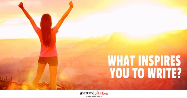 What Inspires You To Write? - Writer's Life.org