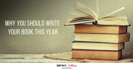 Why Your Should Write Your Book This Year - Writer's Life.org