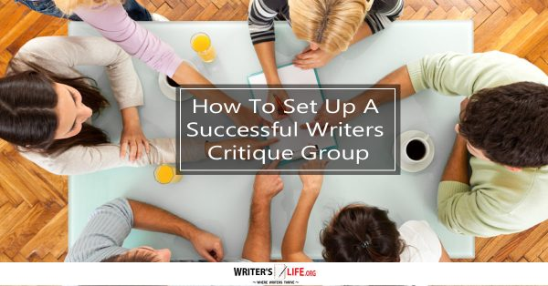 How To Set Up A Successful Writers Critique Group - Writer'slife.org