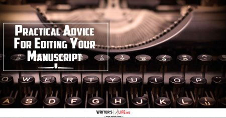 Practical Advice For Editing Your Manuscript - Writer's Life.org