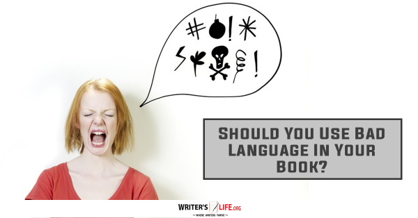 Should You Use Bad Language In Your Book? - Writer's Life.org