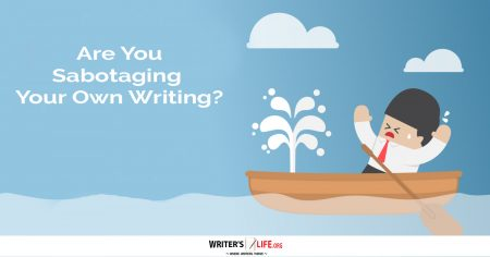 Are You Sabotaging Your Own Writing -Writer's Life.org