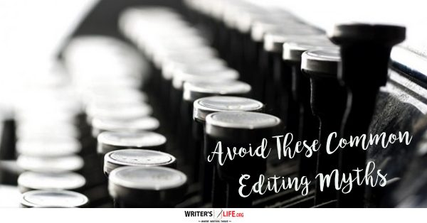 Avoid These Common Editing Myths - Writer's Life.org