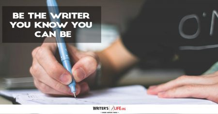 Be The Writer You Know You Can Be - Writer's Life.org