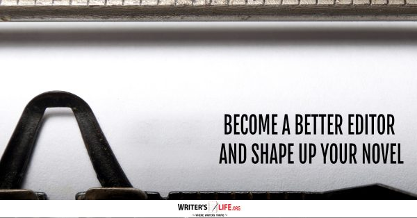 Become A Better Editor And Shape Up Your Novel - Writer's Life.org