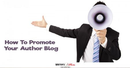 How To Promote Your Author Blog? Writers Life.org
