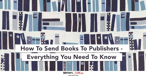 How To Send Books To Publishers Everything You Need To Know - Writer's Life.org