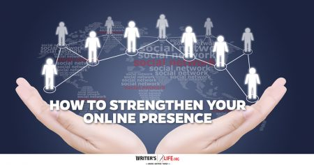How To Strengthen Your Online Presence - Writer's Life.org