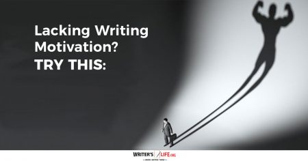 Lacking Writing Motivation Try This-Writers Life.org