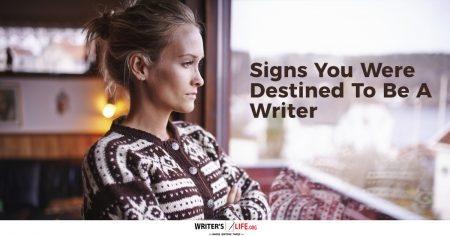 Signs You Were Destined To Be A Writer - writerslife.org
