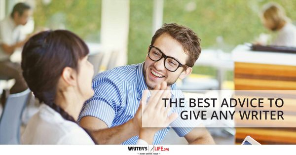 The Best Advice To Give Any Writer - Writer's Life.org